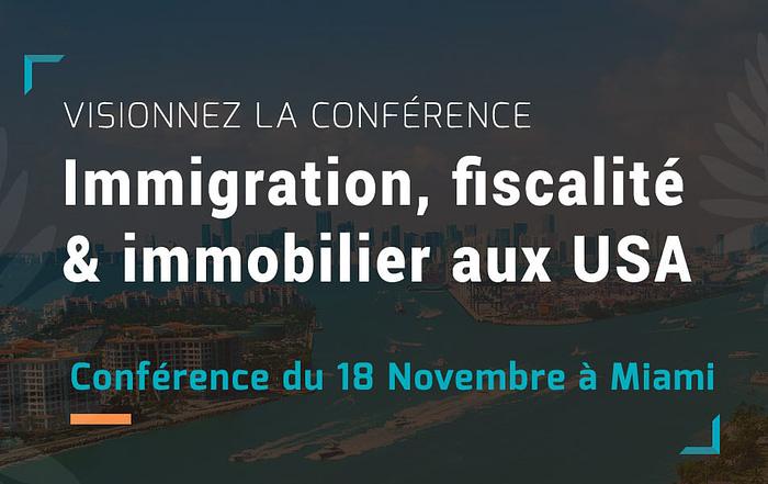 Visionnez la conférence : Immigration, fiscalité et immobilier aux USA